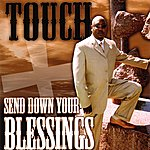 The Touch Send Down Your Blessings