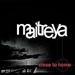 Maitreya Close To Home
