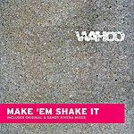 Wahoo Make Em Shake It (Single)