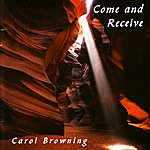 Carol Browning Come And Receive