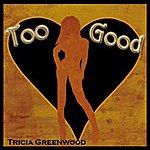 Tricia Greenwood Too Good (Single)
