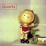 Quarks Zuhause