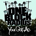 One Block Radius You Got Me (Single)