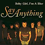 Say Anything Baby Girl, I'm A Blur (Single)