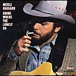 Merle Haggard Going Where The Lonely Go