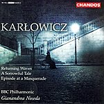 Gianandrea Noseda Karlowicz: Returning Waves/A Sorrowful Tale/Episode At A Masquerade