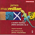 Wayne Marshall James MacMillan: A Scotch Bestiary/Piano Concerto No.2
