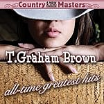 T. Graham Brown Country Masters: All Time Greatest Hits