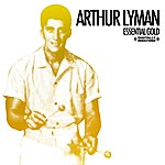 Arthur Lyman Essential Gold (Digitally Remastered)