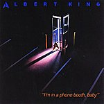Albert King I'm In A Phone Booth, Baby