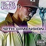 B.o.B 12th Dimension EP (Parental Advisory)