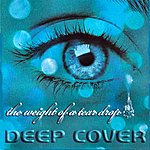 Deep Cover The Weight Of A Teardrop (Parental Advisory)