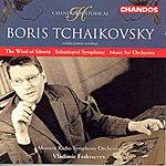 Vladimir Fedoseyev Boris Tchaikovsky: The Wind Of Siberia/Sebastopol Symphony/Music For Orchestra