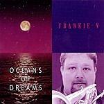 Frankie V Ocean Of Dreams