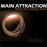 The Main Attraction Keep On Coming Back - Revised
