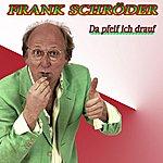 Frank Schröder Da Pfeif Ich Drauf