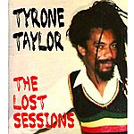 Tyrone Taylor Lost Sessions Of The Reggae Legend