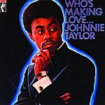 Johnnie Taylor Who's Making Love... (Remastered)