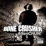 Bone Crusher AttenCHUN! (Parental Advisory)