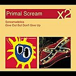 Primal Scream Screamadelica/Give Out But Don't Give Up