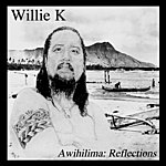 Willie K Awihilima: Reflections