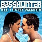 Basshunter All I Ever Wanted (5-Track Maxi-Single)