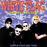 White Flag History Is Fiction: World Tour 2002/2003