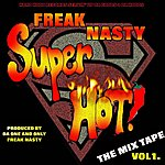 Freak Nasty Super Hot!: The Mix Tape, Volume 1