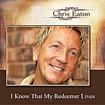 Chris Eaton I Know That My Redeemer Lives (Single)