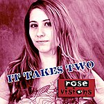Rose Visions It Takes Two