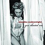Martha Wainwright You Cheated Me/Year Of The Dragon