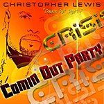 Christopher Lewis Crisis - Comin' Out Party