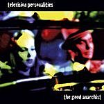 Television Personalities The Good Anarchist/She's Always Been There For Me
