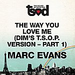 Marc Evans The Way You Love Me (Dim's 7-inch T.S.O.P. Version - Part 1)