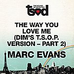 Marc Evans The Way You Love Me (Dim's 7-inch T.S.O.P. Version - Part 2)