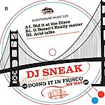 DJ Sneak Doing It In Frisco (3-Track Single)