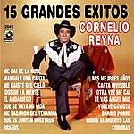 Cornelio Reyna 15 Grandes Exitos