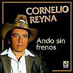 Cornelio Reyna Ando Sin Frenos