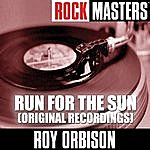 Roy Orbison Rock Masters: Run For The Sun