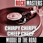 Middle Of The Road Rock Masters: Chirpy Chirpy Cheep Cheep