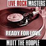 Mott The Hoople Live Rock Masters: Ready For Love