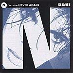 Dani N Comme Never Again