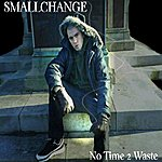 The Small Change No Time 2 Waste
