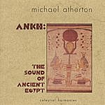 Michael Atherton Ankh: The Sound Of Ancient Egypt