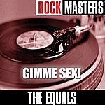 The Equals Rock Masters - Gimme Sex!