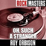 Roy Orbison Rock Masters - Oh, Such A Stranger (Single)