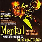 David Murray Mental Strain At Dawn: A Modern Portrait Of Louis Armstrong