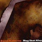 David Matthews Mug Shot Alley