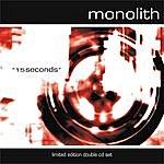 Monolith 15 Seconds (Limited Edition Bonus Disc)