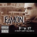 Eamon Fuck It (I Don't Want You Back)/I Feel (Single) (Parental Advisory)